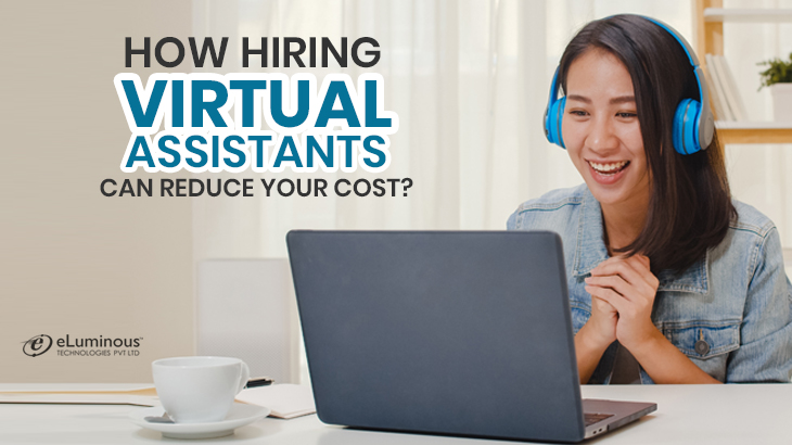 Hiring Virtual Assistants Can Reduce Your Cost